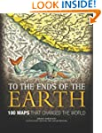 To the Ends of the Earth: 100 Maps th...