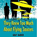 They Knew Too Much About Flying Saucers Audiobook by Gray Barker Narrated by Bruce T Harvey