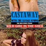 Wild Girl in the Shed + Castaway With the Wild Nymph (Explicit Erotica) | Sonia Robinson