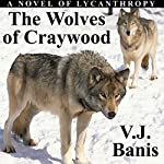 The Wolves of Craywood: A Novel of Lycanthropy | Victor J. Banis