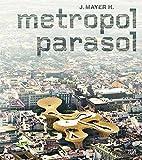 J. Mayer H.: Metropol Parasol