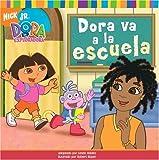 Dora Va a La Escuela/Dora Goes to School (Dora La Exploradora/Dora the Explorer)