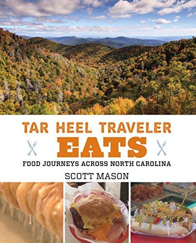 Tar Heel Traveler Eats: Food Journeys across North Carolina by Scott Mason