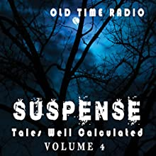 Suspense: Tales Well Calculated - Volume 4 Radio/TV Program by  CBS Radio Network Narrated by  full cast