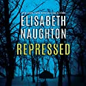 Repressed: Deadly Secrets, Book 1 Audiobook by Elisabeth Naughton Narrated by Amy Landon