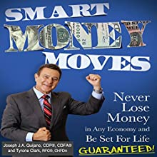 Smart Money Moves: Never Lose Money in any Economy and Be Set for Life Guaranteed Audiobook by Joseph Quijano Narrated by Michael Pearl