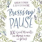 Pressing Pause: 100 Quiet Moments for Moms to Meet with Jesus | Karen Ehman,Ruth Schwenk