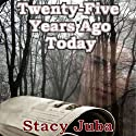 Twenty-Five Years Ago Today Audiobook by Stacy Juba Narrated by Erin Moon