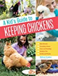 A Kid's Guide to Keeping Chickens: Be...