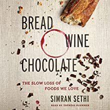 Bread, Wine, Chocolate: The Slow Loss of Foods We Love (       UNABRIDGED) by Simran Sethi Narrated by Therese Plummer