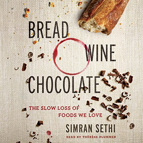 Download Bread, Wine, Chocolate: The Slow Loss of Foods We Love