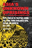 Asias Unknown Uprisings Volume 2: People Power in the Philippines, Burma, Tibet, China, Taiwan, Bangladesh, Nepal, Thailand and Indonesia 1947-2009