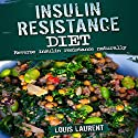 Insulin Resistance Diet: Reverse Insulin Resistance Naturally Audiobook by Louis Laurent Narrated by Skyler Morgan