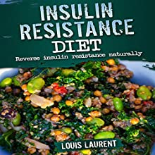 Insulin Resistance Diet: Reverse Insulin Resistance Naturally | Livre audio Auteur(s) : Louis Laurent Narrateur(s) : Skyler Morgan