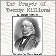 The Prayer of Twenty Millions (       UNABRIDGED) by Horace Greeley Narrated by Glenn Hascall