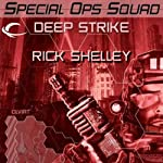 Deep Strike: Special Ops Squad, Book 2 (       UNABRIDGED) by Rick Shelley Narrated by Gary Telles