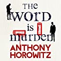 The Word Is Murder Audiobook by Anthony Horowitz Narrated by To Be Announced