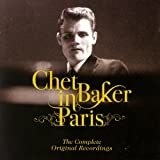 Chet Baker In Paris - The Complete Original Recordings