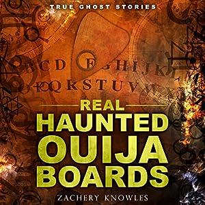 True Ghost Stories: Real Haunted Ouija Boards Hörbuch von Zachary Knowles Gesprochen von: Bob Baker