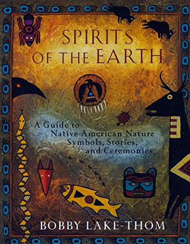 Spirits of the Earth: A Guide to Native American Nature Symbols, Stories, and Ceremonies - Robert Lake-Thom