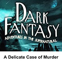 Dark Fantasy: A Delicate Case of Murder  by George Hamaker, Scott Bishop Narrated by Fred Wayne, Georgiana Cook, Muir Hite