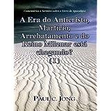 Comentários e Sermões sobre o Livro de Apocalipse - A Era do Anticristo, Martírio, Arrebatamento e do Reino Milenar...