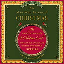 The Man Who Invented Christmas: How Charles Dickens's A Christmas Carol Rescued His Career and Revived Our Holiday Spirits Audiobook by Les Standiford Narrated by Jonathan Davis