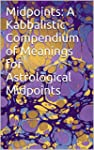 Midpoints: A Kabbalistic Compendium o...