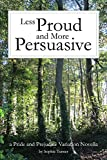 Less Proud and More Persuasive: A Pride and Prejudice Variation Novella (English Edition)