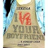 I Love Your Boyfriend... E adesso cosa faccio??