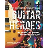 The Illustrated Encyclopedia Of Guitar Heroes: The Fastest, The Greatest, The Best Axemen Ever (The Illustrated Encyclopedia of... Series)by Brian May