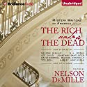 The Rich and the Dead Audiobook by Nelson DeMille (editor) Narrated by Joyce Bean, Sandra Burr, David Colacci, Jeff Cummings, Luke Daniels, Susan Ericksen, Phil Gigante, Dick Hill, Dan John Miller, Natalie Ross