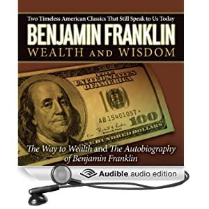 The Autobiography of Benjamin Franklin & The Way to Wealth (Unabridged)