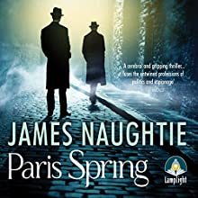 Paris Spring Audiobook by James Naughtie Narrated by James Naughtie