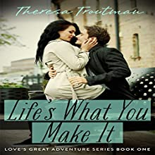 Life's What You Make It: Love's Great Adventure Series, Book 1 Audiobook by Theresa Troutman Narrated by Michael Walker