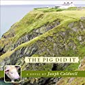 The Pig Did It (       UNABRIDGED) by Joseph Caldwell Narrated by Chris Patton