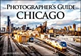 img - for The Photographer's Guide to Chicago: 100 of the Best Locations and How to Photograph Them book / textbook / text book