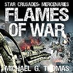 Flames of War: Star Crusades: Mercenaries Book 3 | Michael G. Thomas