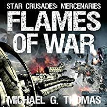 Flames of War: Star Crusades: Mercenaries Book 3 (       UNABRIDGED) by Michael G. Thomas Narrated by Steven Morgan