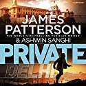 Private Delhi Audiobook by James Patterson, Ashwin Sanghi Narrated by Sartaj Garewal