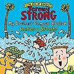 My Brother's Famous Bottom Makes a Splash! | Jeremy Strong