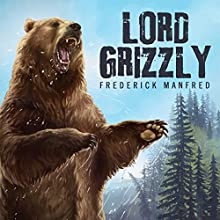Lord Grizzly (       UNABRIDGED) by Frederick Manfred Narrated by Eric G. Dove