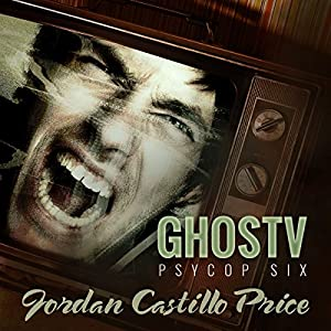 GhosTV (PsyCop 6) - Jordan Castillo Price