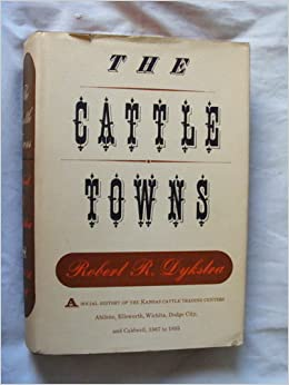 The Cattle Towns: A Social History of the Kansas Cattle Trading Centers, Dykstra, Robert R.