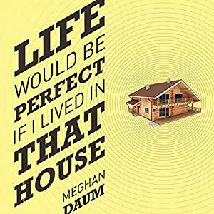 Life Would Be Perfect If I Lived in That House Audiobook