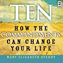 Ten: How the Commandments Can Change Your Life (       UNABRIDGED) by Mary Elizabeth Sperry Narrated by Mary Elizabeth Sperry