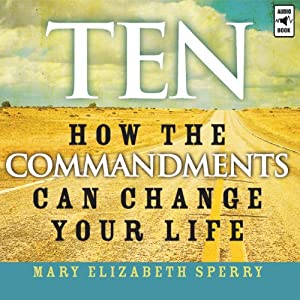 Ten: How the Commandments Can Change Your Life | [Mary Elizabeth Sperry]