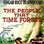 The People That Time Forgot (       UNABRIDGED) by Edgar Rice Burroughs Narrated by Brian Emerson