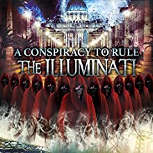 A Conspiracy to Rule: The Illuminati Radio/TV Program by Philip Gardiner Narrated by Philip Gardiner