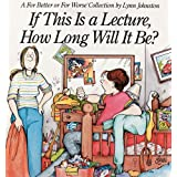 If This Is a Lecture, How Long Will It Be?: A For Better or For Worse Collection ~ Lynn Johnston